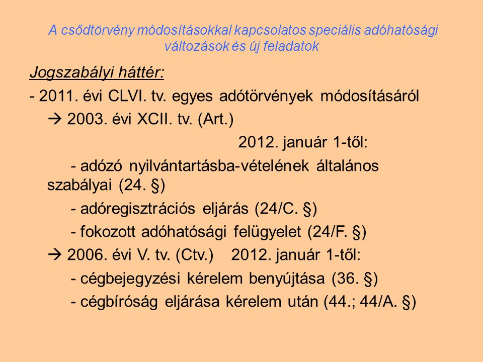 Jogszabályi háttér: - 2011. évi CLVI. tv. egyes adótörvények módosításáról  2003. évi XCII. tv. (Art.) 2012. január 1-től: - adózó nyilvántartásba-vé