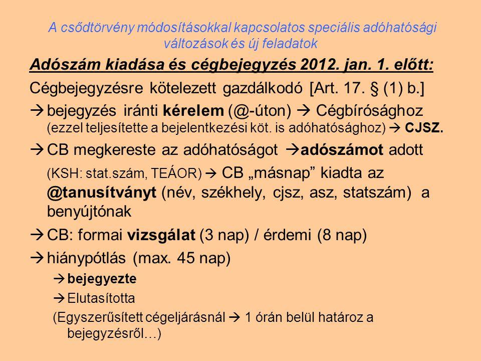 Adószám kiadása és cégbejegyzés 2012. jan. 1. előtt: Cégbejegyzésre kötelezett gazdálkodó [Art. 17. § (1) b.]  bejegyzés iránti kérelem (@-úton)  Cé