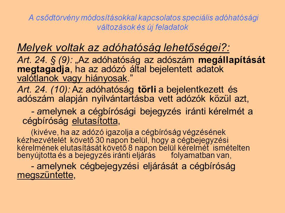 """Melyek voltak az adóhatóság lehetőségei?: Art. 24. § (9): """"Az adóhatóság az adószám megállapítását megtagadja, ha az adózó által bejelentett adatok va"""
