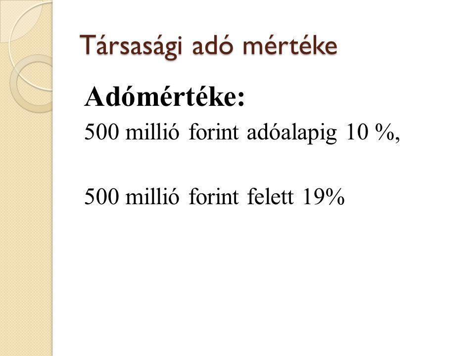Társasági adó mértéke Adómértéke: 500 millió forint adóalapig 10 %, 500 millió forint felett 19%