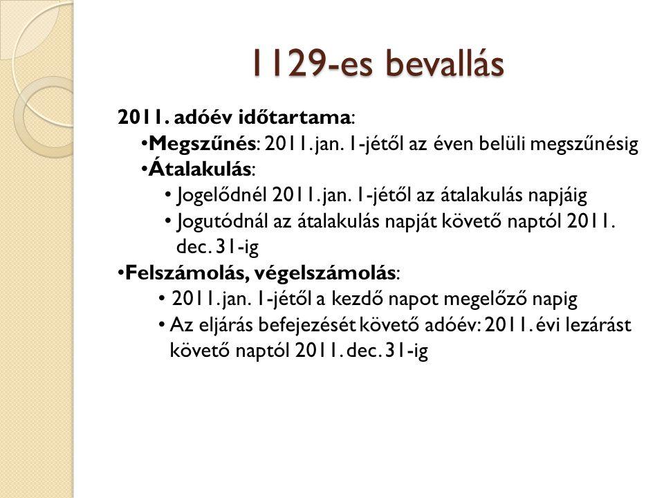 1129-es bevallás 2011. adóév időtartama: Megszűnés: 2011. jan. 1-jétől az éven belüli megszűnésig Átalakulás: Jogelődnél 2011. jan. 1-jétől az átalaku