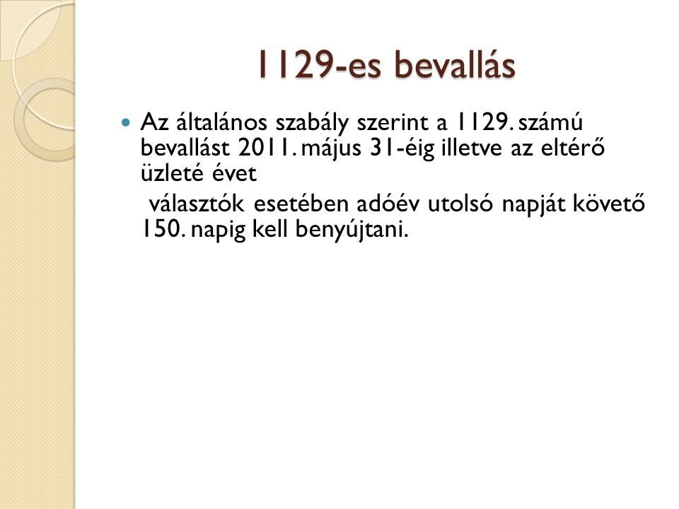 1129-es bevallás Az általános szabály szerint a 1129. számú bevallást 2011. május 31-éig illetve az eltérő üzleté évet választók esetében adóév utolsó