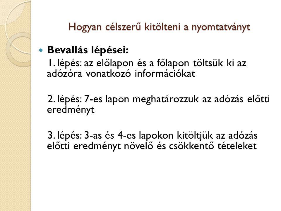 Hogyan célszerű kitölteni a nyomtatványt Bevallás lépései: 1. lépés: az előlapon és a főlapon töltsük ki az adózóra vonatkozó információkat 2. lépés: