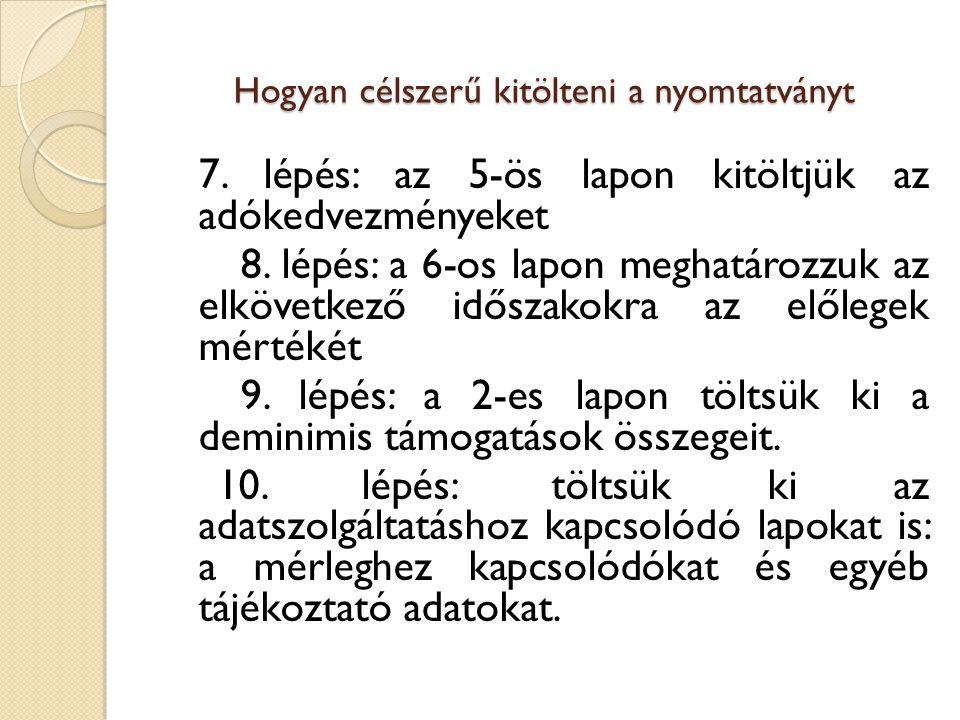Hogyan célszerű kitölteni a nyomtatványt 7. lépés: az 5-ös lapon kitöltjük az adókedvezményeket 8. lépés: a 6-os lapon meghatározzuk az elkövetkező id