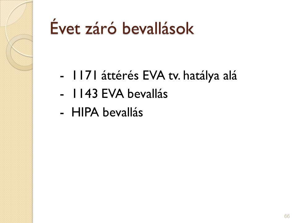 66 Évet záró bevallások - 1171 áttérés EVA tv. hatálya alá - 1143 EVA bevallás - HIPA bevallás