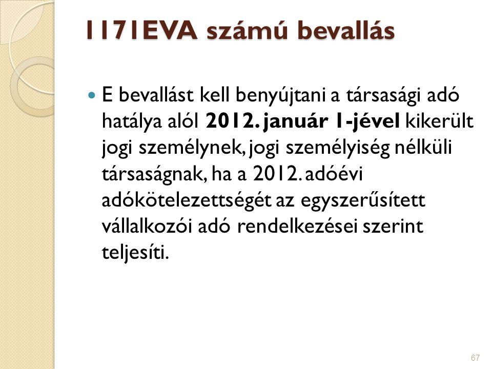 67 1171EVA számú bevallás E bevallást kell benyújtani a társasági adó hatálya alól 2012. január 1-jével kikerült jogi személynek, jogi személyiség nél