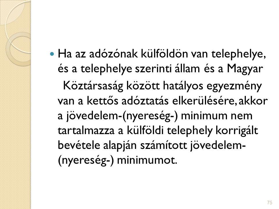 75 Ha az adózónak külföldön van telephelye, és a telephelye szerinti állam és a Magyar Köztársaság között hatályos egyezmény van a kettős adóztatás el