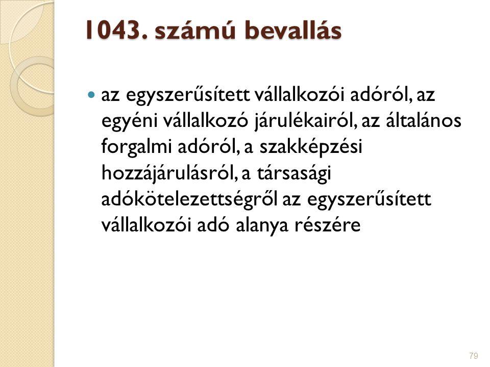79 1043. számú bevallás az egyszerűsített vállalkozói adóról, az egyéni vállalkozó járulékairól, az általános forgalmi adóról, a szakképzési hozzájáru