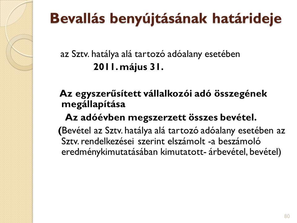 80 Bevallás benyújtásának határideje az Sztv. hatálya alá tartozó adóalany esetében 2011. május 31. Az egyszerűsített vállalkozói adó összegének megál