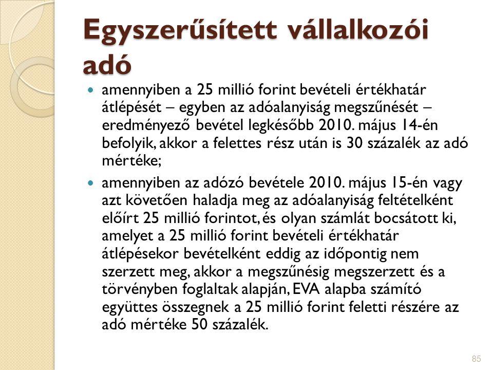 85 Egyszerűsített vállalkozói adó amennyiben a 25 millió forint bevételi értékhatár átlépését – egyben az adóalanyiság megszűnését – eredményező bevét