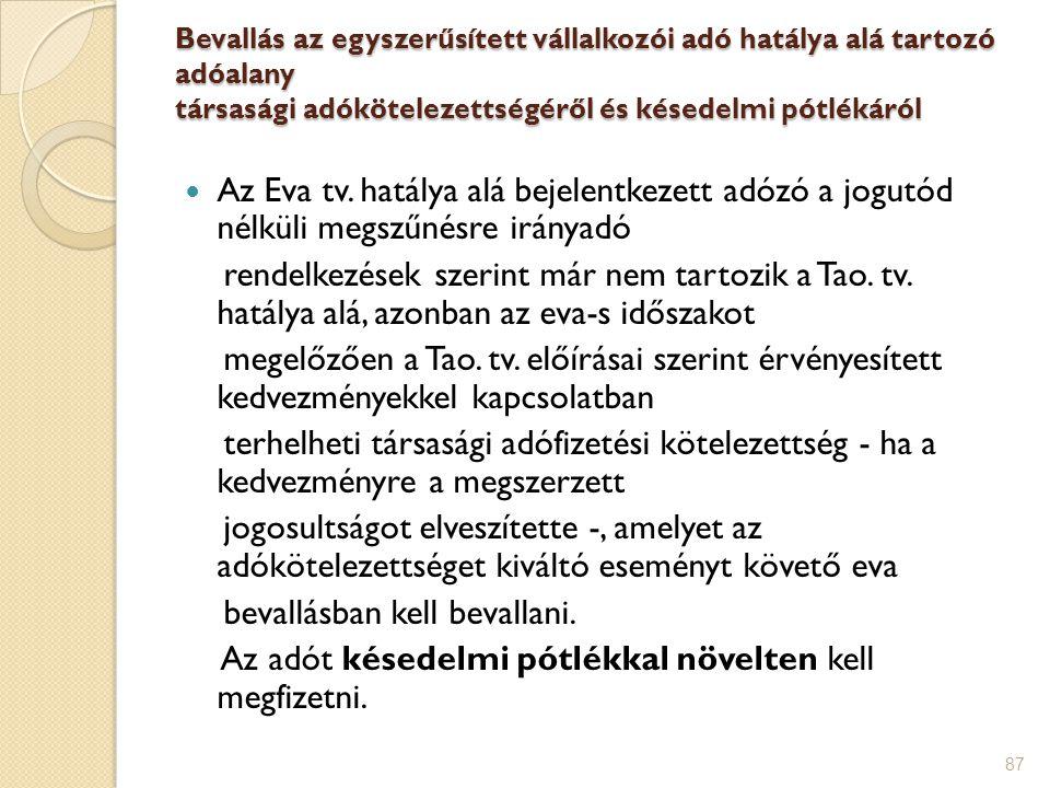 87 Bevallás az egyszerűsített vállalkozói adó hatálya alá tartozó adóalany társasági adókötelezettségéről és késedelmi pótlékáról Az Eva tv. hatálya a