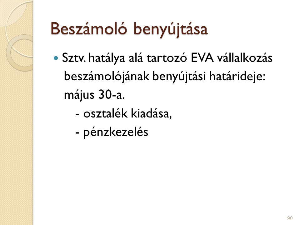 90 Beszámoló benyújtása Sztv. hatálya alá tartozó EVA vállalkozás beszámolójának benyújtási határideje: május 30-a. - osztalék kiadása, - pénzkezelés