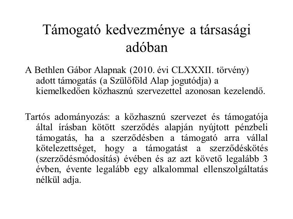 Támogató kedvezménye a társasági adóban A Bethlen Gábor Alapnak (2010. évi CLXXXII. törvény) adott támogatás (a Szülőföld Alap jogutódja) a kiemelkedő