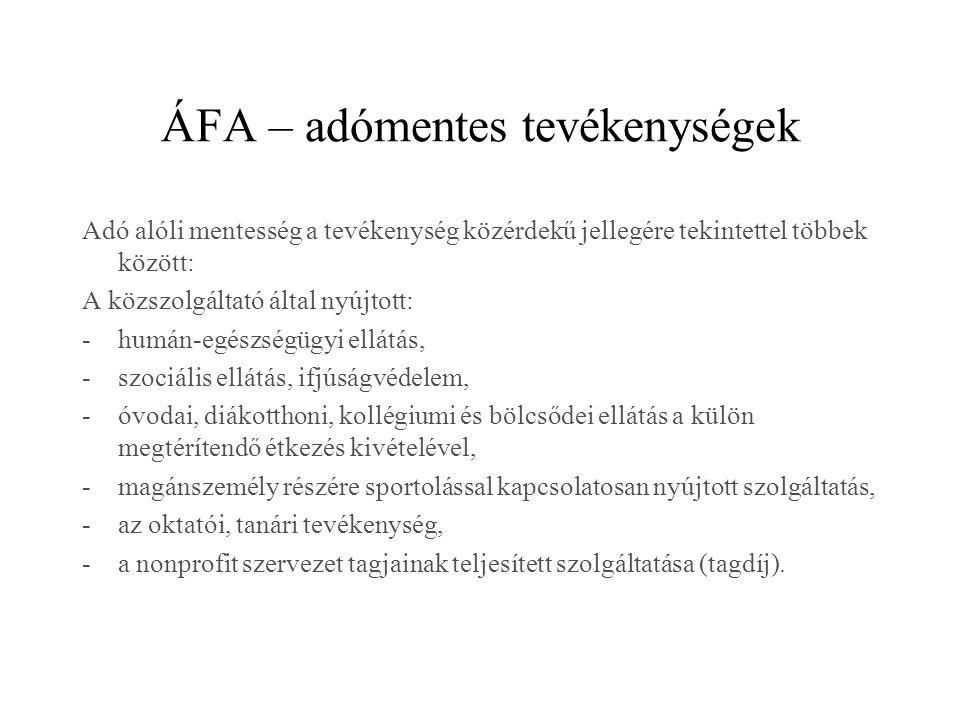 ÁFA – adómentes tevékenységek Adó alóli mentesség a tevékenység közérdekű jellegére tekintettel többek között: A közszolgáltató által nyújtott: -humán
