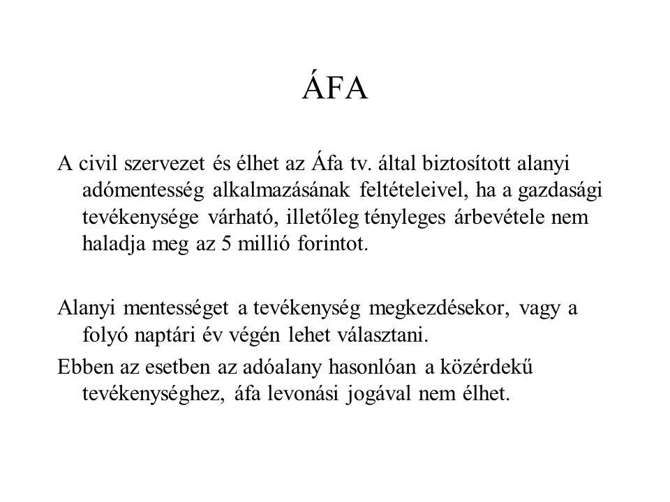 ÁFA A civil szervezet és élhet az Áfa tv. által biztosított alanyi adómentesség alkalmazásának feltételeivel, ha a gazdasági tevékenysége várható, ill