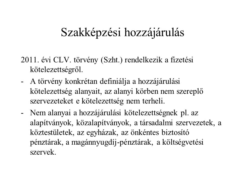 Szakképzési hozzájárulás 2011.évi CLV. törvény (Szht.) rendelkezik a fizetési kötelezettségről.