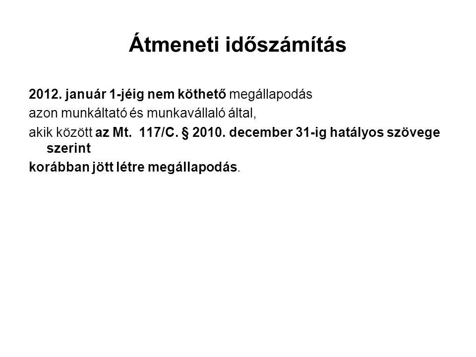 Átmeneti időszámítás 2012. január 1-jéig nem köthető megállapodás azon munkáltató és munkavállaló által, akik között az Mt. 117/C. § 2010. december 31