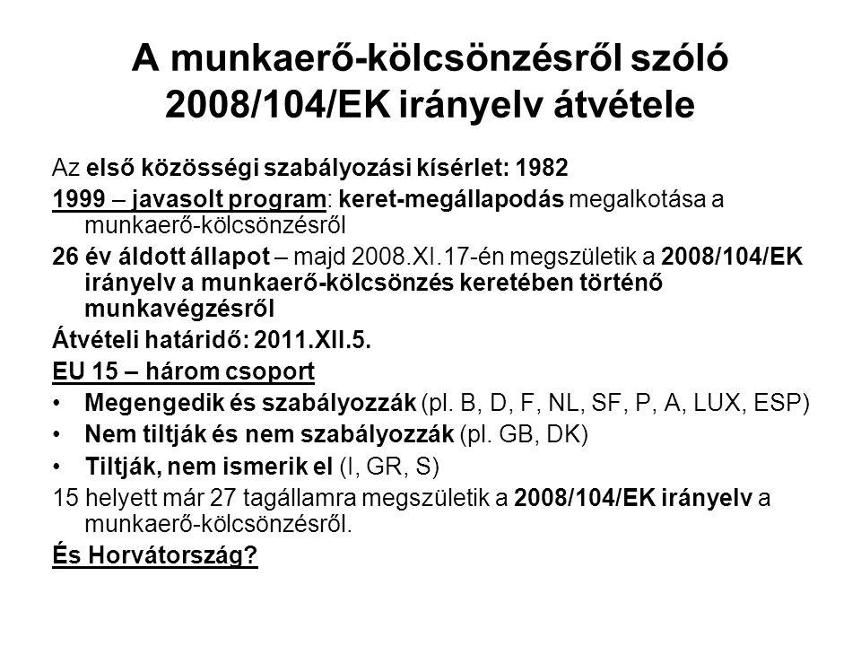 A munkaerő-kölcsönzésről szóló 2008/104/EK irányelv átvétele Az első közösségi szabályozási kísérlet: 1982 1999 – javasolt program: keret-megállapodás