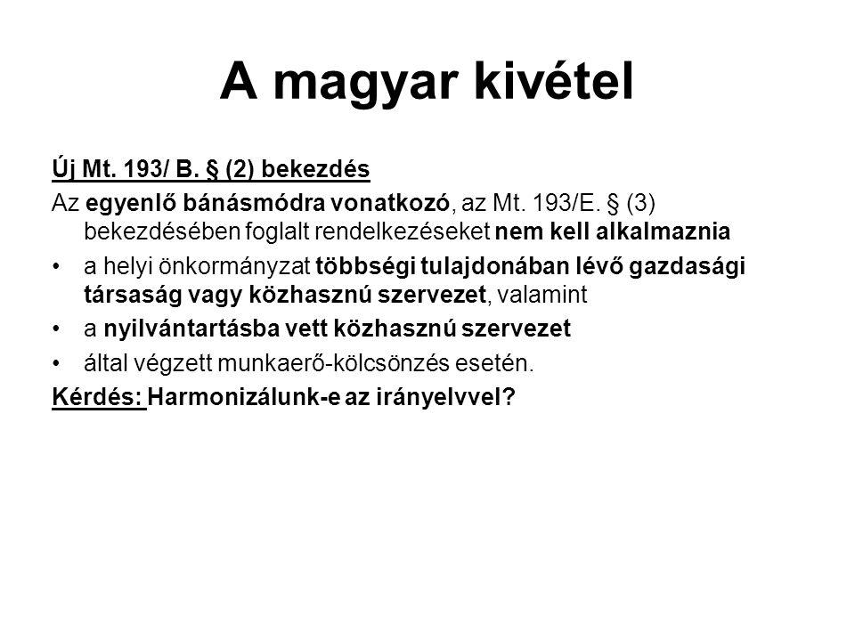 A magyar kivétel Új Mt. 193/ B. § (2) bekezdés Az egyenlő bánásmódra vonatkozó, az Mt. 193/E. § (3) bekezdésében foglalt rendelkezéseket nem kell alka