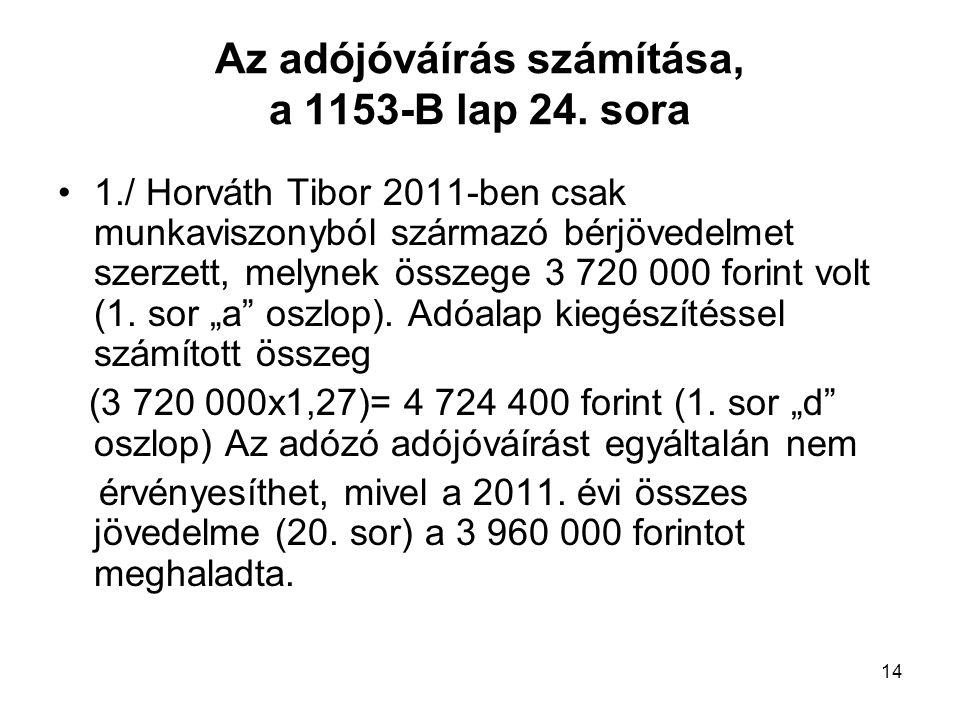 14 Az adójóváírás számítása, a 1153-B lap 24. sora 1./ Horváth Tibor 2011-ben csak munkaviszonyból származó bérjövedelmet szerzett, melynek összege 3