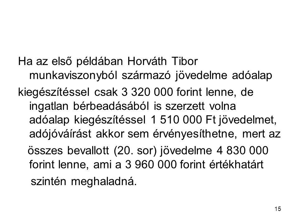 15 Ha az első példában Horváth Tibor munkaviszonyból származó jövedelme adóalap kiegészítéssel csak 3 320 000 forint lenne, de ingatlan bérbeadásából