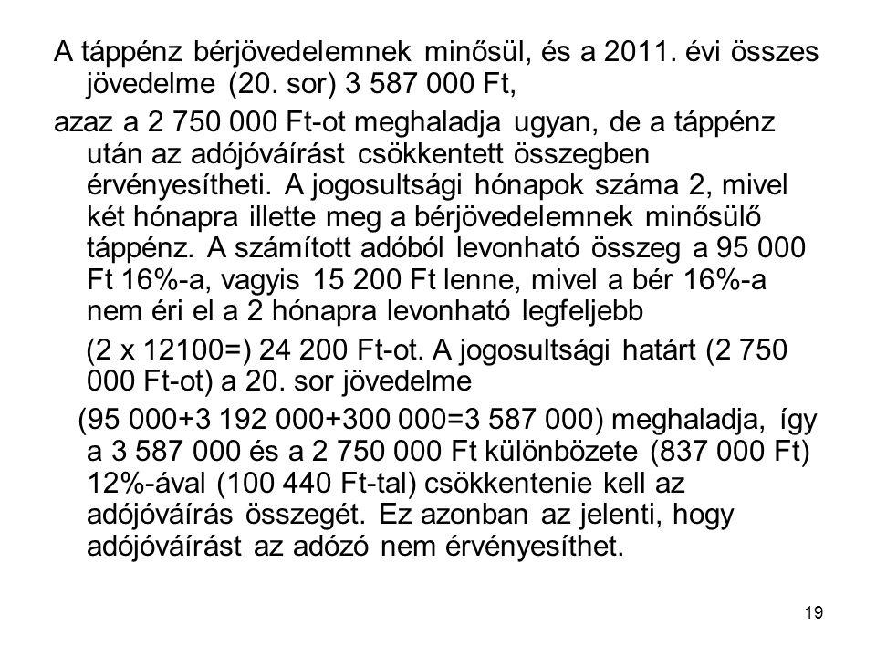 19 A táppénz bérjövedelemnek minősül, és a 2011. évi összes jövedelme (20. sor) 3 587 000 Ft, azaz a 2 750 000 Ft-ot meghaladja ugyan, de a táppénz ut