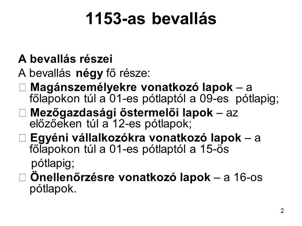 2 1153-as bevallás A bevallás részei A bevallás négy fő része:  Magánszemélyekre vonatkozó lapok – a főlapokon túl a 01-es pótlaptól a 09-es pótlapig