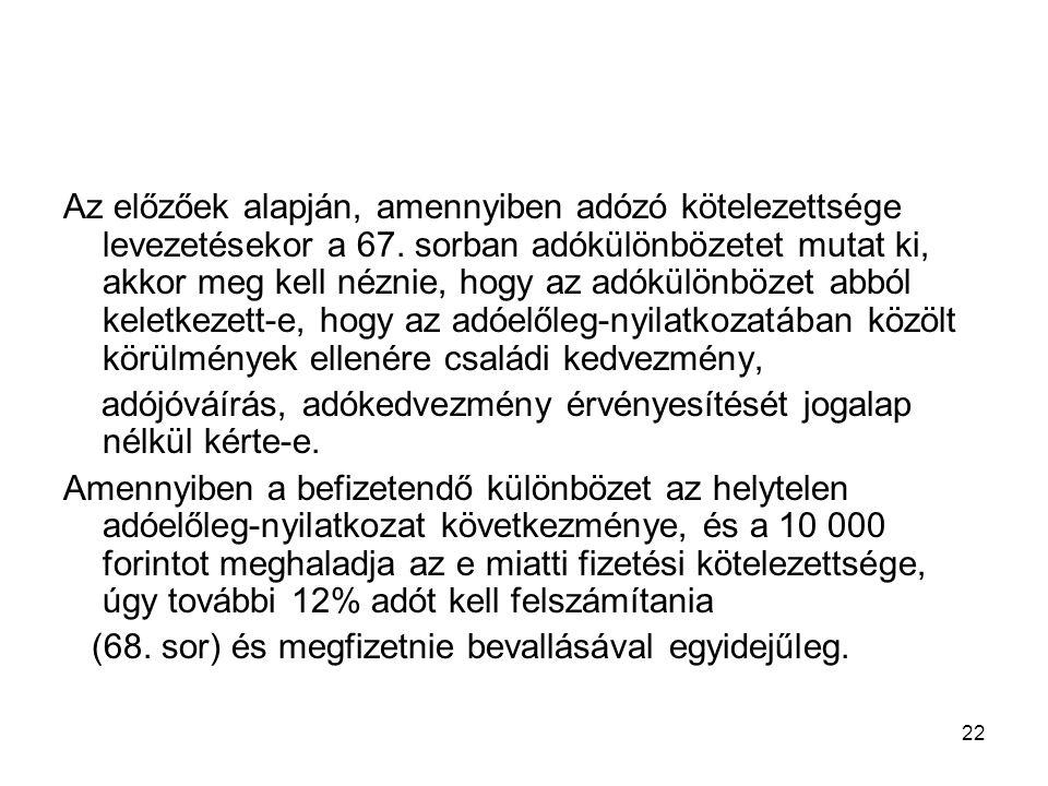 22 Az előzőek alapján, amennyiben adózó kötelezettsége levezetésekor a 67. sorban adókülönbözetet mutat ki, akkor meg kell néznie, hogy az adókülönböz