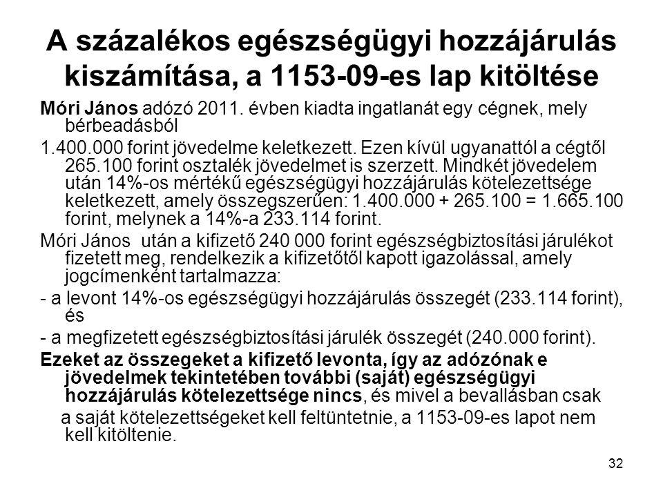 32 A százalékos egészségügyi hozzájárulás kiszámítása, a 1153-09-es lap kitöltése Móri János adózó 2011. évben kiadta ingatlanát egy cégnek, mely bérb