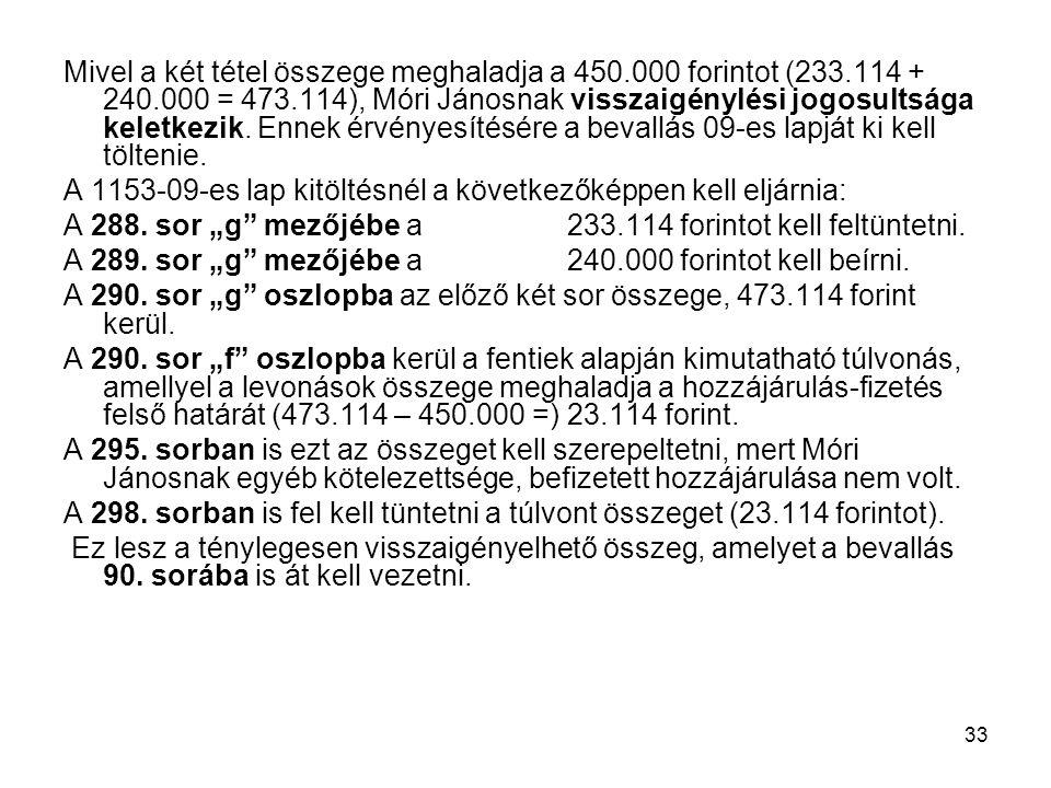 33 Mivel a két tétel összege meghaladja a 450.000 forintot (233.114 + 240.000 = 473.114), Móri Jánosnak visszaigénylési jogosultsága keletkezik. Ennek