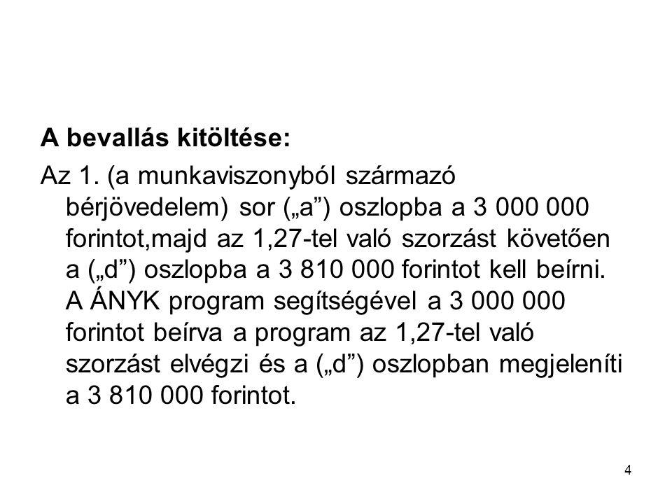 """4 A bevallás kitöltése: Az 1. (a munkaviszonyból származó bérjövedelem) sor (""""a"""") oszlopba a 3 000 000 forintot,majd az 1,27-tel való szorzást követőe"""