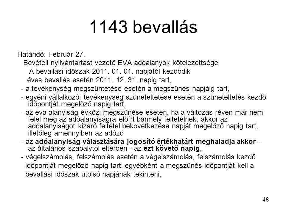 48 1143 bevallás Határidő: Február 27. Bevételi nyilvántartást vezető EVA adóalanyok kötelezettsége A bevallási időszak 2011. 01. 01. napjától kezdődi