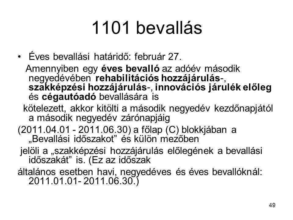 49 1101 bevallás Éves bevallási határidő: február 27. Amennyiben egy éves bevalló az adóév második negyedévében rehabilitációs hozzájárulás-, szakképz