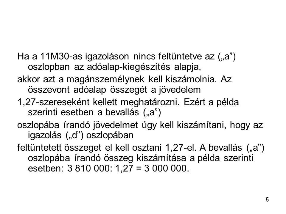 16 3./ Sors Tibor 2011-ben 3 817 000 Ft munkaviszonyból származó bérjövedelmet szerzett adóalap kiegészítéssel.