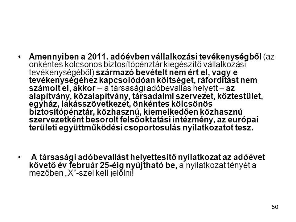 50 Amennyiben a 2011. adóévben vállalkozási tevékenységből (az önkéntes kölcsönös biztosítópénztár kiegészítő vállalkozási tevékenységéből) származó b