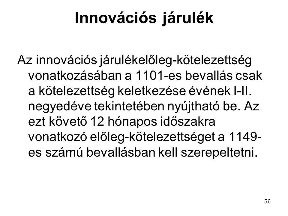 56 Innovációs járulék Az innovációs járulékelőleg-kötelezettség vonatkozásában a 1101-es bevallás csak a kötelezettség keletkezése évének I-II. negyed