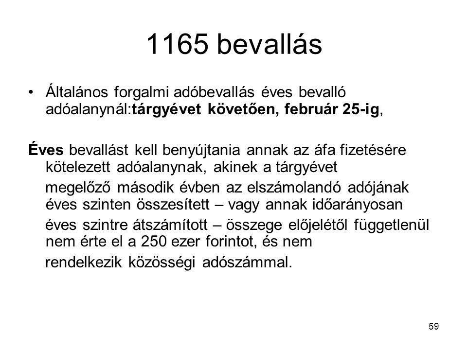 59 1165 bevallás Általános forgalmi adóbevallás éves bevalló adóalanynál:tárgyévet követően, február 25-ig, Éves bevallást kell benyújtania annak az á