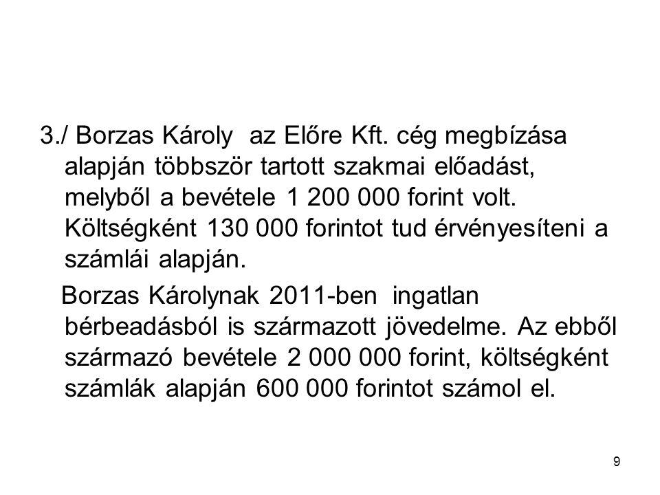 9 3./ Borzas Károly az Előre Kft. cég megbízása alapján többször tartott szakmai előadást, melyből a bevétele 1 200 000 forint volt. Költségként 130 0