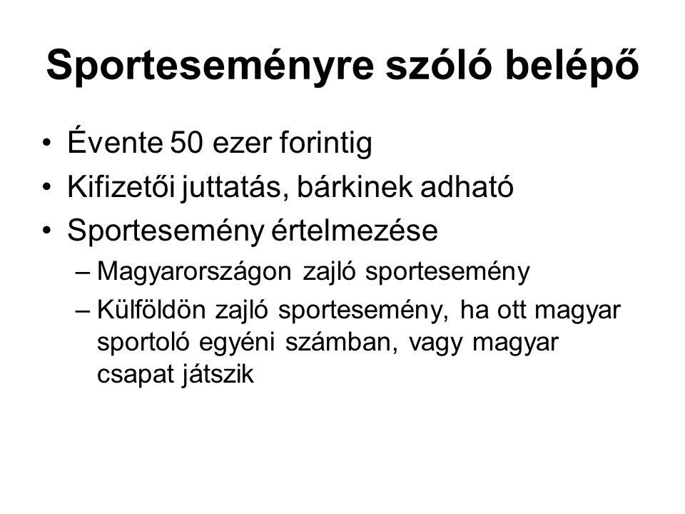 Sporteseményre szóló belépő Évente 50 ezer forintig Kifizetői juttatás, bárkinek adható Sportesemény értelmezése –Magyarországon zajló sportesemény –K