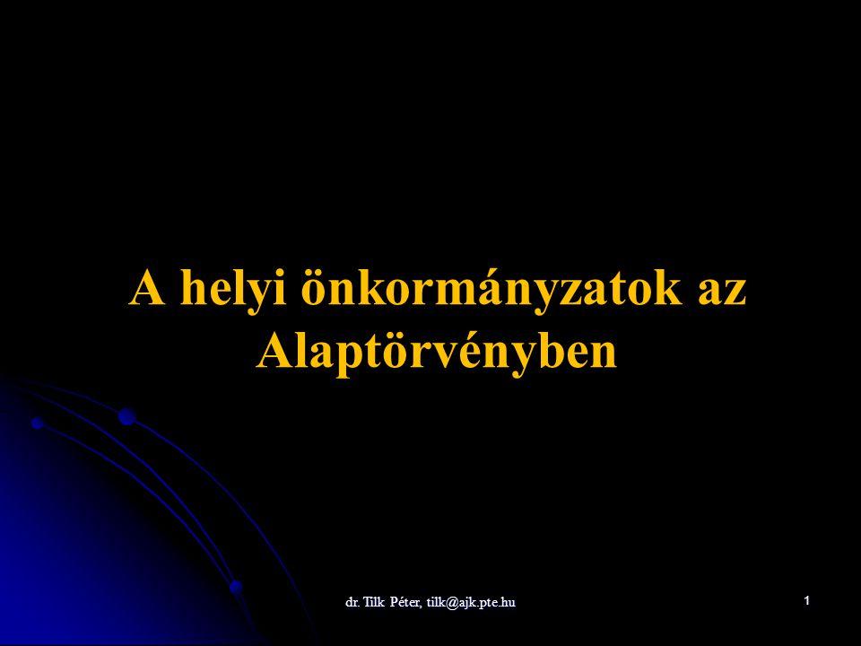 dr. Tilk Péter, tilk@ajk.pte.hu 1 A helyi önkormányzatok az Alaptörvényben