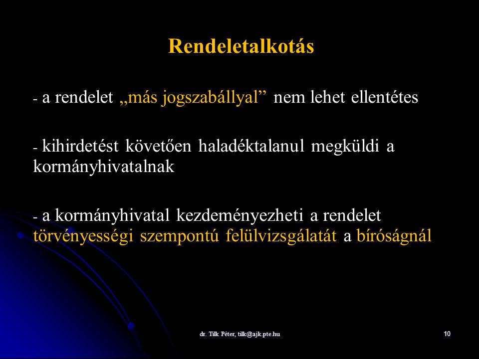 """dr. Tilk Péter, tilk@ajk.pte.hu 10 Rendeletalkotás - - a rendelet """"más jogszabállyal"""" nem lehet ellentétes - - kihirdetést követően haladéktalanul meg"""