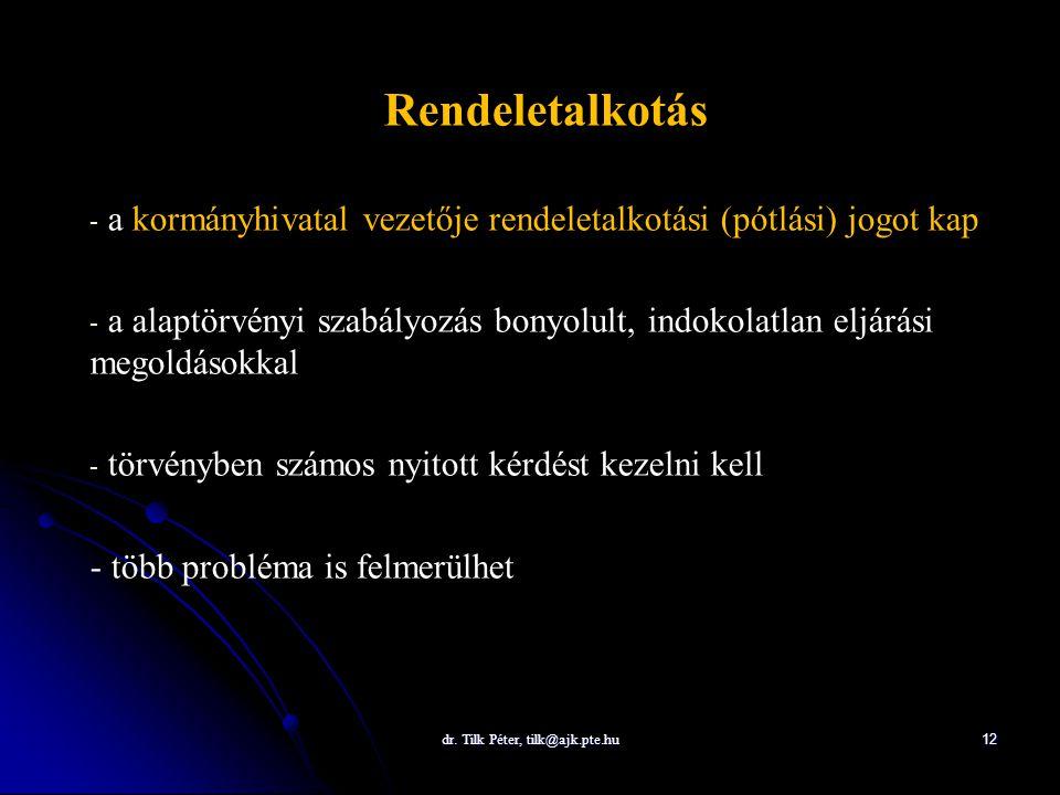 dr. Tilk Péter, tilk@ajk.pte.hu 12 Rendeletalkotás - - a kormányhivatal vezetője rendeletalkotási (pótlási) jogot kap - - a alaptörvényi szabályozás b