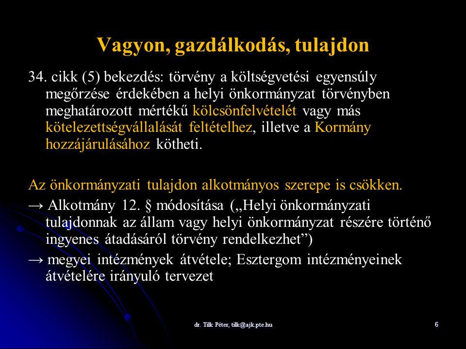 dr. Tilk Péter, tilk@ajk.pte.hu 6 Vagyon, gazdálkodás, tulajdon 34. cikk (5) bekezdés: törvény a költségvetési egyensúly megőrzése érdekében a helyi ö