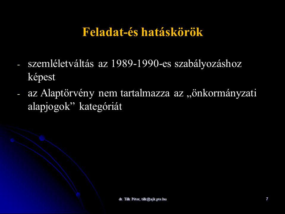 dr. Tilk Péter, tilk@ajk.pte.hu 7 Feladat-és hatáskörök - - szemléletváltás az 1989-1990-es szabályozáshoz képest - - az Alaptörvény nem tartalmazza a
