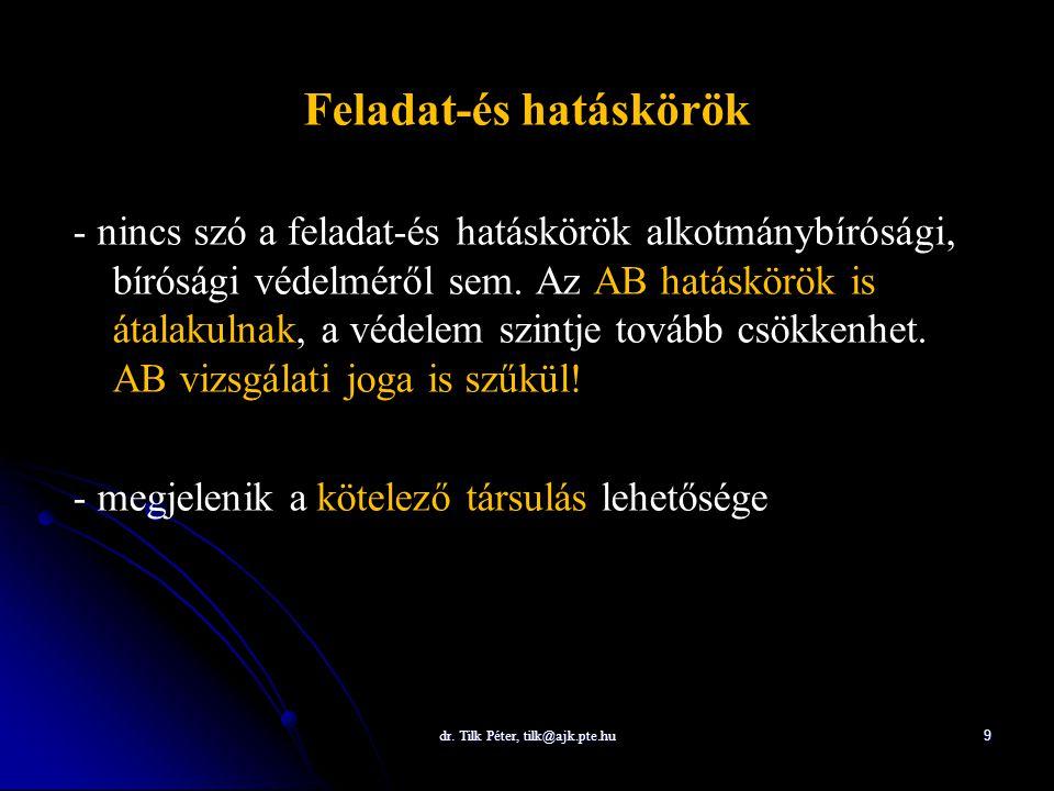 dr. Tilk Péter, tilk@ajk.pte.hu 9 Feladat-és hatáskörök - nincs szó a feladat-és hatáskörök alkotmánybírósági, bírósági védelméről sem. Az AB hatáskör