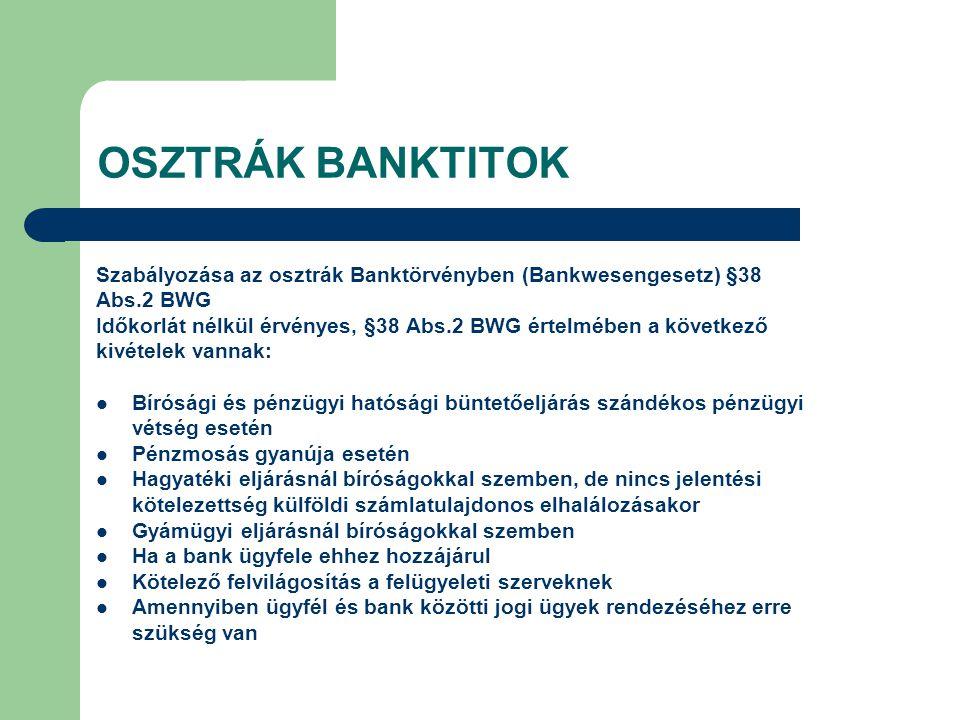 OSZTRÁK BANKTITOK Szabályozása az osztrák Banktörvényben (Bankwesengesetz) §38 Abs.2 BWG Időkorlát nélkül érvényes, §38 Abs.2 BWG értelmében a követke