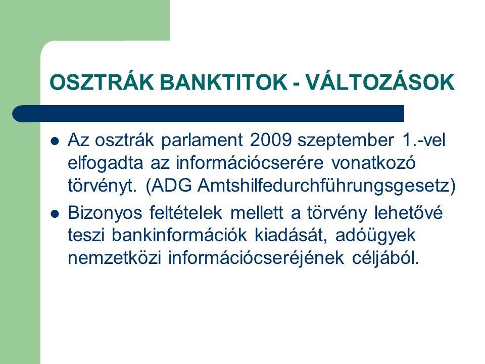 OSZTRÁK BANKTITOK - VÁLTOZÁSOK Az osztrák parlament 2009 szeptember 1.-vel elfogadta az információcserére vonatkozó törvényt. (ADG Amtshilfedurchführu