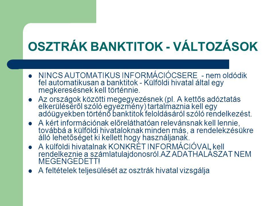 OSZTRÁK BANKTITOK - VÁLTOZÁSOK NINCS AUTOMATIKUS INFORMÁCIÓCSERE - nem oldódik fel automatikusan a banktitok - Külföldi hivatal által egy megkeresésne