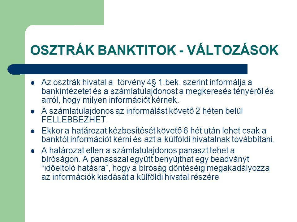 OSZTRÁK BANKTITOK - VÁLTOZÁSOK Az osztrák hivatal a törvény 4§ 1.bek. szerint informálja a bankintézetet és a számlatulajdonost a megkeresés tényéről