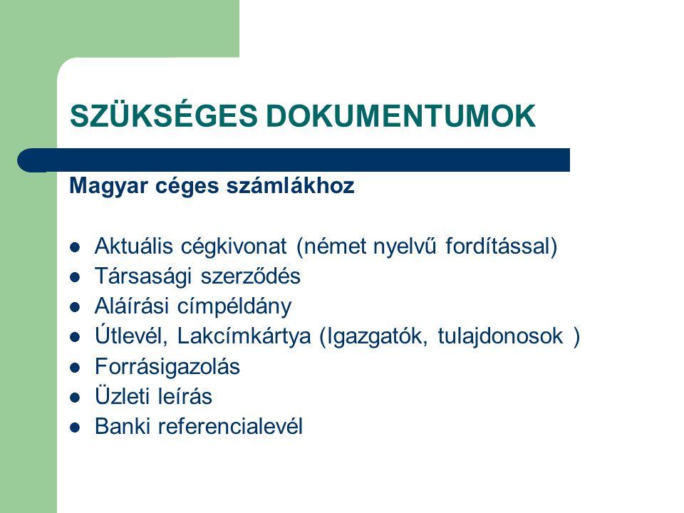 SZÜKSÉGES DOKUMENTUMOK Magyar céges számlákhoz Aktuális cégkivonat (német nyelvű fordítással) Társasági szerződés Aláírási címpéldány Útlevél, Lakcímk